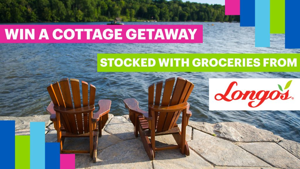 WIN A COTTAGE GETAWAY STOCKED WITH GROCERIES FROM LONGO'S - CHFI